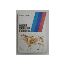ANATOMIA TOPOGRAFICA A TAURINELOR de EUGENIU PASTEA  , EXPLICATII IN LATINA , ENGLEZA , FRANCEZA , GERMANA , ROMANA , 1990