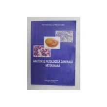ANATOMIE PATOLOGICA GENERALA VETERINARA de MANUELA MILITARU , 2006