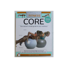 ANATOMY OF FITNESS , CORE , THE TRAINER ' S INSIDE GUIDE TO YOUR WORKOUT by HOLLIS LANCE LIEBMAN , 2013