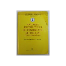 """ANAUARUL INSTITUTULUI DE ETNOGRAFIE SI FOLCLOR """" CONSTANTIN BRAILOIU """" , SERIE NOUA , TOM 9 - 10 , 1998 - 1999"""
