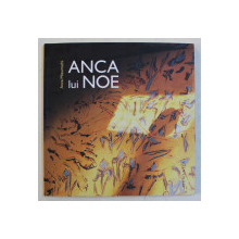 ANCA LUI NOE de ANCA MIZUMSCHI , comentariu grafic VASILE MURESAN  - MURIVALE , 2009