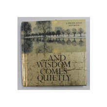 ...AND WISDOM COMES QUIETLY - A HELEN EXLEY GIFTBOOK , 2000