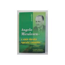 ANGELO MICULESCU - O VIATA DARUITA OGORULUI ROMANESC - ANTOLOGIE OMAGIALA coordonata de ALEXANDRU BRAD si TEODOR MARIAN , 2004 , DEDICATIE *