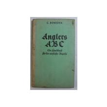 ANGLERS ABC  - EIN HANDBUCH FUR DIE EINFACHE ANGLER ( CARTE PENTRU INITIEREA PESCARILOR  INCEPATORI ) von C . BENEDEK , 1934