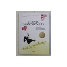 ANII DE GRADINITA , 2 - 6 ANI , de HEDVIG MONTGOMERY , TRADUCERE de IVONA BERCEANU , 2019