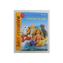ANIMALE DE PLUS de RITA KAHL , COLECTIA  ' IDEI CREATIVE ' NR. 7 , 2007, CONTINE SI TIPARE