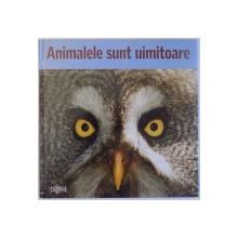 ANIMALELE SUNT UIMITOARE - VIATA LA CALD ...SI LA RECE editor ADRIANA IRIMIA , 2001
