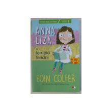 ANNA LIZA SI TERAPIA FERICIRII de EOIN COLFER , ilustratii de MATT ROBERSTON , 2019