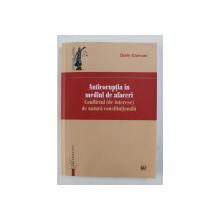 ANTICORUPTIA IN MEDIUL DE AFACERI - CONFLICTUL ( DE INTERESE ) DE NATURA CONSTITUTIONALA de DORIN CIUNCAN , 2017