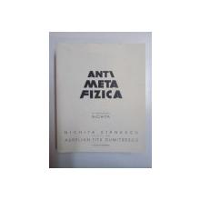 ANTIMETAFIZICA , IN MEMORIAM NICHITA , NICHITA STANESCU INSOTIT de AURELIAN TITU DUMITRESCU , 2014