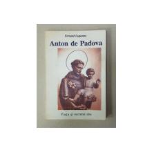 ANTON DE PADOVA ( 1195 - 1231 ) - VIATA SI SECRETUL SAU de FERNAND LEQUENNE , 1991