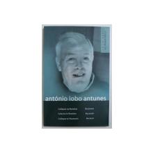 ANTONIO LOBO ANTUNES  - COLOCVIU IN ROMANIA , EDITIE IN PORTUGHEZA , ROMANA , FRANCEZA , 2004