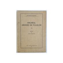 ANUARUL ARHIVEI DE FOLKLOR NR. VII , publicat de ION MUSLEA , 1945
