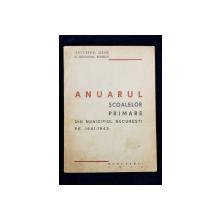 ANUARUL SCOALELOR PRIMARE DIN MUNICIPIUL BUCURESTI PE 1941-1942 - BUCURESTI, 1942