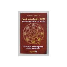 ANUL ASTROLOGIC 2021 - HOROSCOP ZODIE CU ZODIE - PREDICTII NEASTEPTATE PENTRU ROMANI de VALERIU PANOIU , 2021