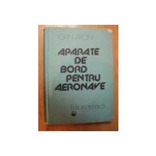 APARATE DE BORD PENTRU AERONAVE de IOAN ARON , Bucuresti 1984