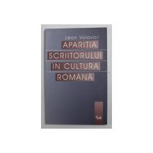 APARITIA SCRIITORULUI IN CULTURA ROMANA DE LEON VOLOVICI , 2004