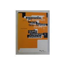 APPRENDRE AUX ELEVES - QUELS ESPACES D 'ECOUTE ? par JOSETTE LESIEUR et BERNARD SCHNOERING , 1999