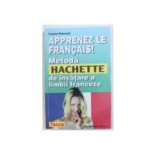 APPRENEZ LE FRANCAIS! METODA HACHETTE DE INVATARE A LIMBII FRANCEZE de FRANCOIS MAKOWSKI , 2001