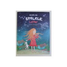 ARATA - MI STELELE , LOTTE ! text de IRIS MUHL , ilustratii de BILLY BOCK , 2016