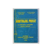ARBITRAJUL PRIVAT CA JUDECATA A OAMENILOR PENTRU OAMENI de GH. RIZESCU , VICTOR PANDURU , 1998