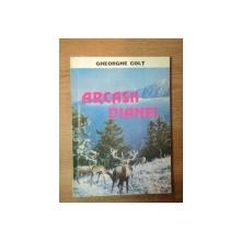 ARCASII DIANEI de GHEORGHE COLT , Bucuresti 1997