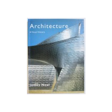 ARCHITECTURE, A VISUAL HISTORY by JAMES NEAL , 1999