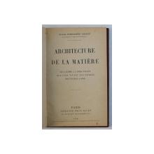 ARCHITECTURE DE LA MATERIE  par DOCTEUR CONSTANTIN DOLJAN , 1928