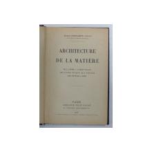 ARCHITECTURE DE LA MATIERE par CONSTANTIN DOLJAN , 1928