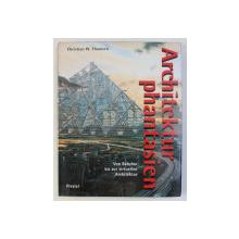 ARCHITEKTUR PHANTASIEN - VON BABYLON BIS ZUR VIRTUELLEN ARCHITEKTUR von CHRISTIAN W. THOMSEN , 1994