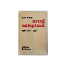 ARCUL ASTEPTARII , 1914 , 1915 , 1916 de ION BULEI , 1981