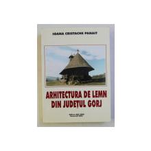ARHITECTURA DE LEMN DIN JUDETUL GORJ de IOANA CRISTACHE PANAIT , 2001 , DEDICATIE*