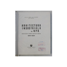 ARHITECTURA INDUSTRIALA IN R. P. R. , 20 DE ANI DE REALIZARI IN DOMENIUL CONSTRUCTIILOR INDUSTRIALE ( 1944 - 1964 ) de L. ADLER ... M. POPOVICI , 1964