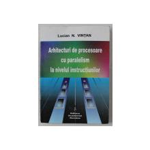 ARHITECTURI DE PROCESOARE CU PARALELISM LA NIVELUL INSTRUCTIUNILOR de LUCIAN N. VINTAN , 2000