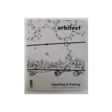 ARHITEXT , SQUATING AND TRASHING , ANUL XIX , NUMARUL 5 ( 225 ) , 2012