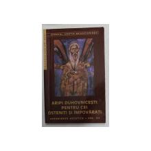 ARIPI DUHOVNICESTI PENTRU CEI OSTENITI SI IMPOVARATI , EXEPERIENTE ASCETICE , VOLUMUL III de SFANTUL IGNATIE BRIANCIANINOV , 2001