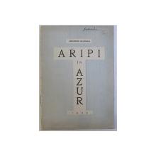 ARIPI IN  AZUR ( EPOPEEA VAZDUHULUI ) de GEORGE BUZNEA , 1935 , DEDICATIE*
