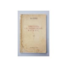ARISTOTEL CA TEORETICIAN ESTETIC de RAUL TEODORESCU , 1938 , DEDICATIE *