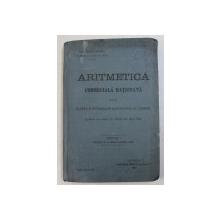 ARITMETICA COMERCIALA RATIONATA PENTRU CLASA I A SCOALELOR SUPERIOARE DE COMERT , EDITIA I de GH. NICOLAEVICI , 1905