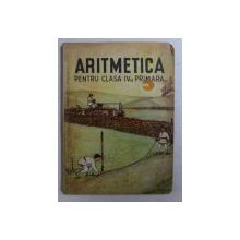 ARITMETICA PENTRU CLASA A IV- A PRIMARA , 1944