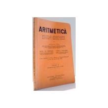 ARITMETICA PENTRU CLASA II A GIMNAZIILOR SI LICEELOR DE BAIETI SI FETE A SCOALELOR NORMALE DE BAIETI SI FETE SI A SEMINARIILOR TEOLOGICE de OVIDIU N. TINO, MARIA CH. THEOHARI, VASILE I. BADULESCU, EDITIA A II-A , 1935