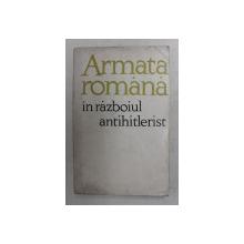 ARMATA ROMANA IN RAZBOIUL ANTIHITLERIST - CULEGERE DE ARTICOLE , 1965