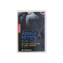 ARMELE SECRETE ALE CIA - TORTURA , MANIPULARE SI ARME CHIMICE de GORDON THOMAS , 2010