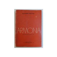 ARMONIA , MANUAL PENTRU ANUL I SI II PENTRU LICEE DE MUZICA de ALEXANDRU PASCANU , 1974