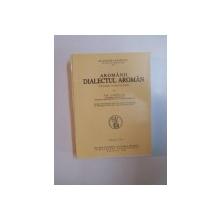 AROMANII DIALECTUL AROMAN - STUDIU LINGVISTIC  -TH. CAPIDAN