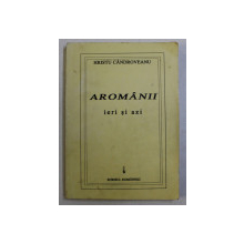 AROMANII IERI SI AZI de HRISTU CANDROVEANU , 1995 , DEDICATIE*