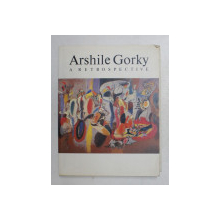 ARSHILE GORKY 1904 - 1948  - A RETROSPECTIVE par DIANE WALDMANN , 1981