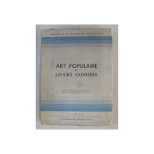 ART POPULAIRE ET LOISIRS OUVRIERS  - ENQUETE FAITE A LA DEMANDE DU BUREAU INTERNATIONAL DU TRAVAIL , 1934