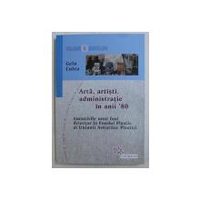 ARTA , ARTISTI , ADMINISTRATIE IN ANII  ' 80 - AMINTIRILE UNUI FOST DIRECTOR LA FONDUL PLASTIC AL U.A.P. de GELU CULEA , 2019