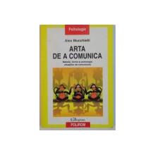 ARTA DE A COMUNICA , METODE , FORME SI PSIHOLOGIA SITUATIILOR DE COMUNICARE , 2005